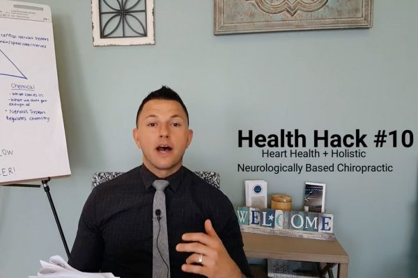 Health Hack #10 – Heart Health & Holistic Neurologically Based Chiropractic Care